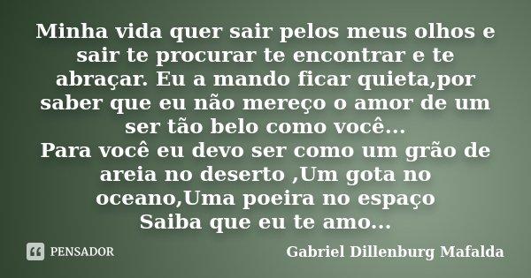 Minha Vida Quer Sair Pelos Meus Olhos E Gabriel Dillenburg Mafalda