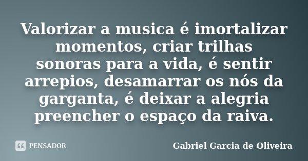 Valorizar A Musica é Imortalizar Gabriel Garcia De Oliveira