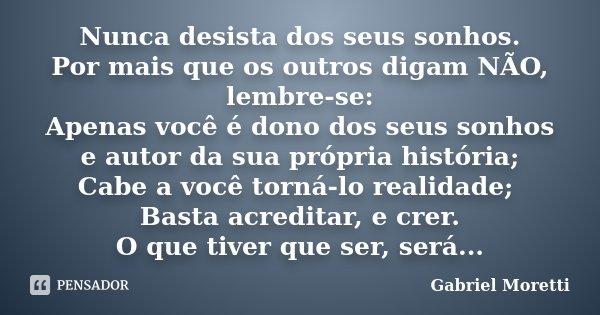 Nunca Desista Dos Seus Sonhos Por Mais Gabriel Moretti