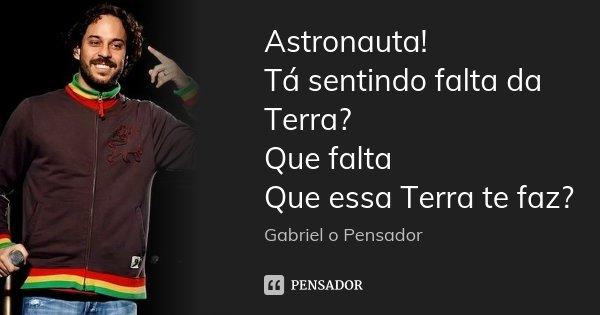 astronauta gabriel o pensador