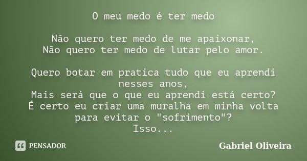 O Meu Medo é Ter Medo Não Quero Ter Gabriel Oliveira