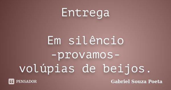 Entrega Em silêncio -provamos- volúpias de beijos.... Frase de Gabriel Souza Poeta.