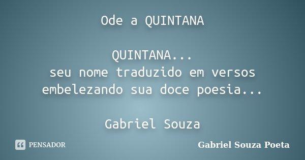 Ode a QUINTANA QUINTANA... seu nome traduzido em versos embelezando sua doce poesia... Gabriel Souza... Frase de Gabriel Souza Poeta.