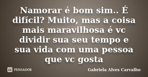 Namorar é Bom Sim é Difícil Muito Gabriela Alves Carvalho