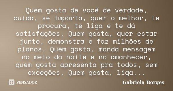Quem Gosta De Você De Verdade, Cuida,... Gabriela Borges