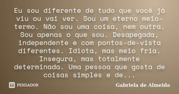 Eu Sou Diferente De Tudo Que Você Já Gabriela De Almeida