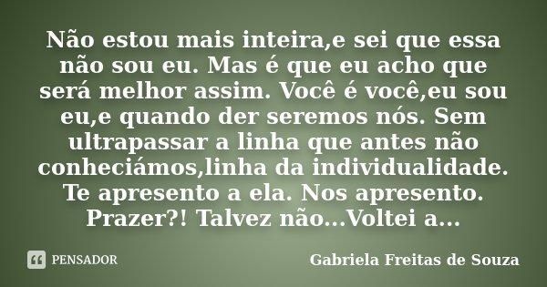 Não Estou Mais Inteirae Sei Que Essa Gabriela Freitas De Souza
