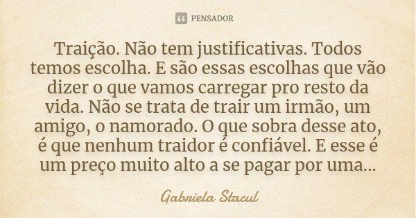 Traição. Não Tem Justificativas.... Gabriela Stacul