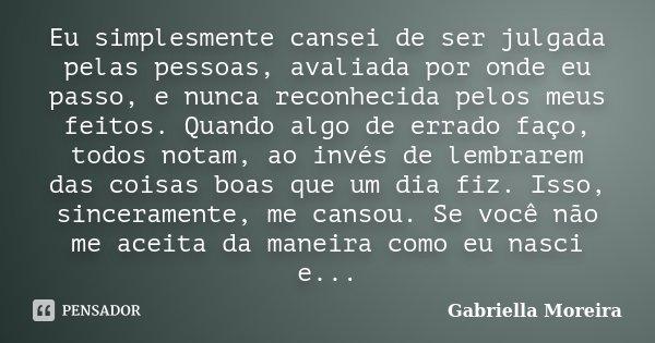 Eu Simplesmente Cansei De Ser Julgada Gabriella Moreira