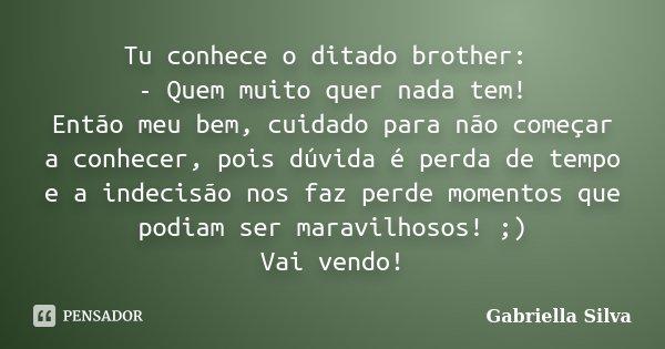 Tu Conhece O Ditado Brother Quem Gabriella Silva