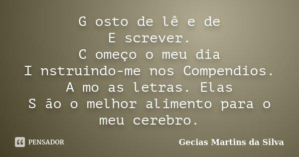 G osto de lê e de E screver. C omeço o meu dia I nstruindo-me nos Compendios. A mo as letras. Elas S ão o melhor alimento para o meu cerebro.... Frase de Gecias Martins da Silva.
