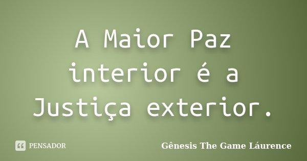 A Maior Paz interior é a Justiça exterior.... Frase de Gênesis The Game Láurence.