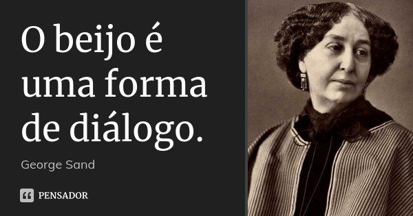 O beijo é uma forma de diálogo.... Frase de George Sand.