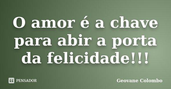 O amor é a chave para abir a porta da felicidade!!!... Frase de Geovane Colombo.