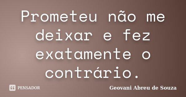 Prometeu não me deixar e fez exatamente o contrário.... Frase de Geovani Abreu de Souza.