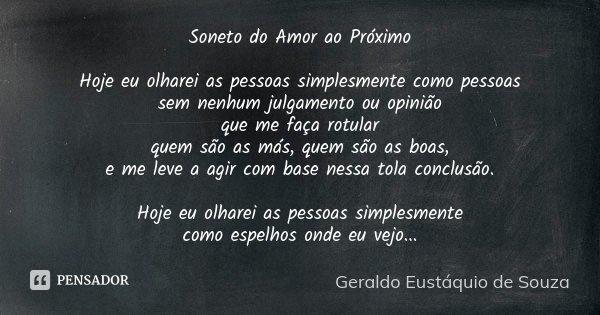 Soneto Do Amor Ao Proximo Hoje Eu Geraldo Eustaquio De Souza