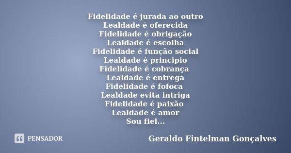 Fidelidade é Jurada Ao Outro Lealdade Geraldo Fintelman