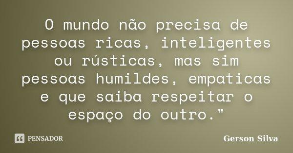 O Mundo Não Precisa De Pessoas Ricas Gerson Silva