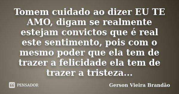 Tomem Cuidado Ao Dizer Eu Te Amo Digam Gerson Vieira Brandão