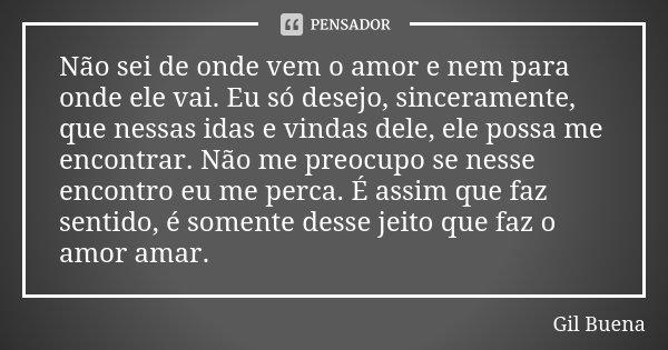 Não Sei De Onde Vem O Amor E Nem Para Gil Buena