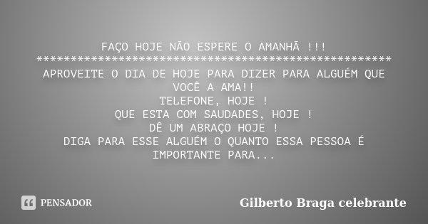 Faço Hoje Não Espere O Amanhã Gilberto Braga Celebrante