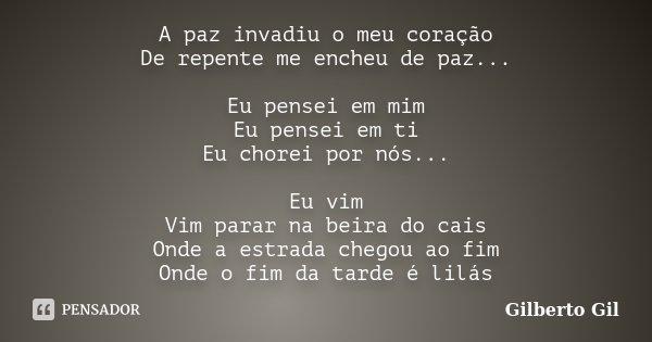 A Paz Invadiu O Meu Coração De Repente... Gilberto Gil