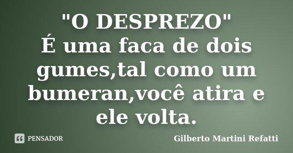 O Desprezo é Uma Faca De Gilberto Martini Refatti