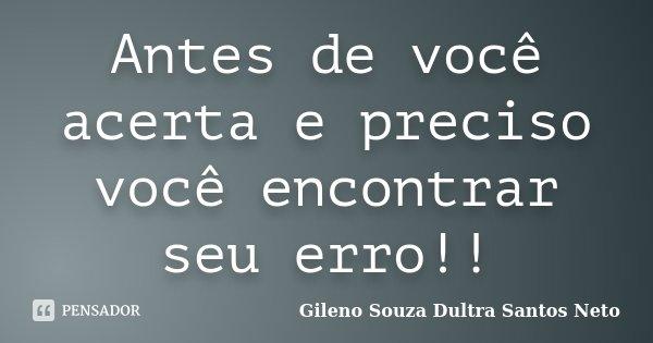 Antes de você acerta e preciso você encontrar seu erro!!... Frase de Gileno Souza Dultra Santos Neto.