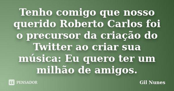 Tenho Comigo Que Nosso Querido Roberto Gil Nunes