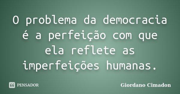 O problema da democracia é a... Giordano Cimadon