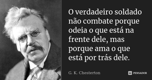O Verdadeiro Soldado Não Combate Porque Gk Chesterton