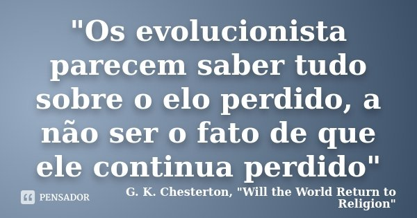 Os Evolucionista Parecem Saber G K Chesterton Will The