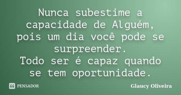 10 Mensagens De Esperança Que Farão Você Acreditar No: Nunca Subestime A Capacidade De Alguém,... Glaucy Oliveira