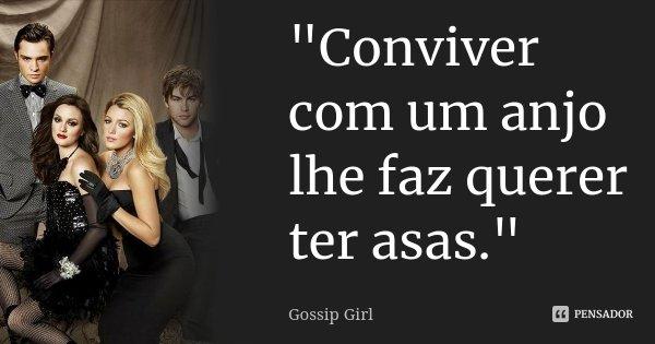 """""""Conviver com um anjo lhe faz querer ter asas.""""... Frase de Gossip Girl."""