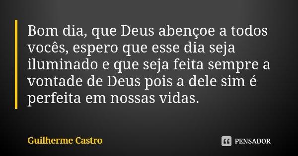 Bom Dia Que Deus Abençoe A Todos Guilherme Castro