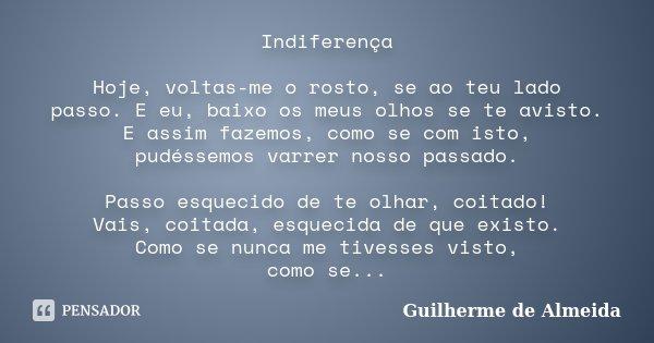 Indiferença Hoje Voltas Me O Rosto Se Guilherme De Almeida