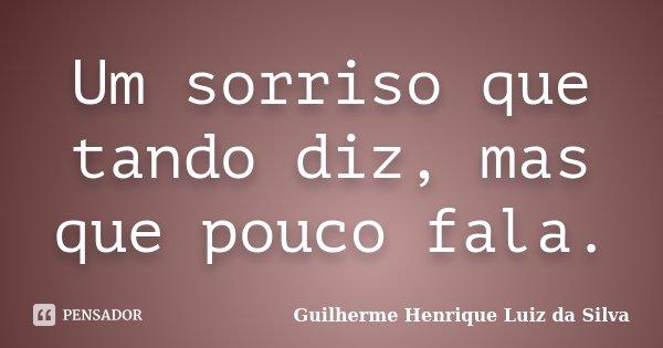 Um sorriso que tando diz, mas que pouco fala.... Frase de Guilherme Henrique Luiz da Silva.