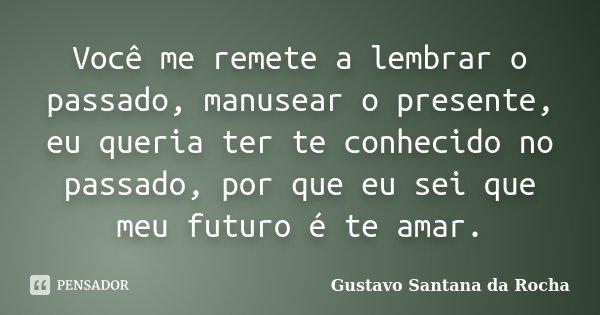 Gustavo Santana Da Rocha Voc Me Remete A Lembrar O Passado