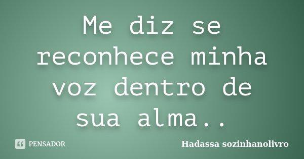 Me diz se reconhece minha voz dentro de sua alma..... Frase de Hadassa sozinhanolivro.