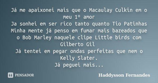 Já Me Apaixonei Mais Que O Macaulay Haddysson Fernandes