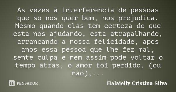 As Vezes A Interferencia De Pessoas Que Halaielly Cristina Silva