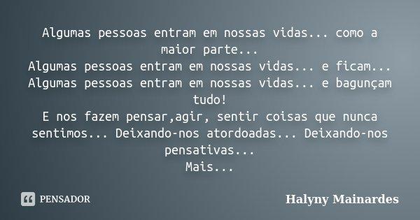 Algumas pessoas entram em nossas vidas... como a maior parte... Algumas pessoas entram em nossas vidas... e ficam... Algumas pessoas entram em nossas vidas... e... Frase de Halyny Mainardes.