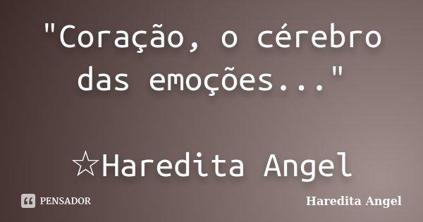 """""""Coração, o cérebro das emoções..."""" ☆Haredita Angel... Frase de Haredita Angel."""