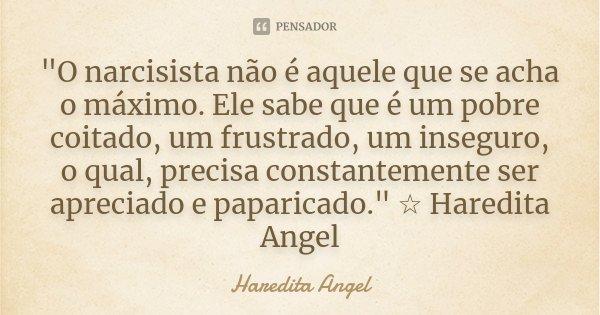 """""""O Narcisista Não é Aquele Que Se... Haredita Angel"""