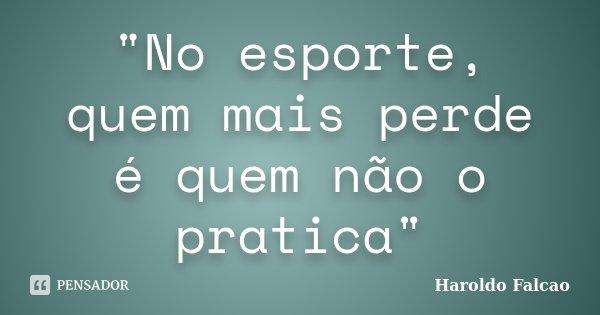 """""""No Esporte, Quem Mais Perde é... Haroldo Falcao"""