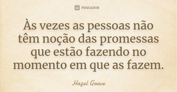 às Vezes As Pessoas Não Têm Noção Hazel Grace