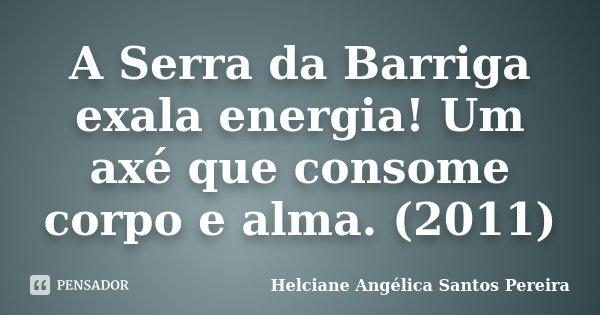 A Serra da Barriga exala energia! Um axé que consome corpo e alma. (2011)... Frase de Helciane Angélica Santos Pereira.