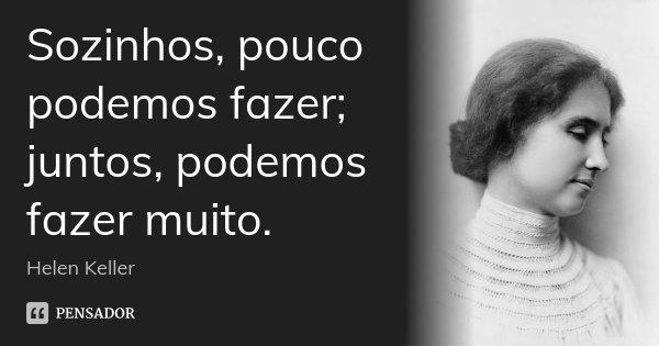 Sozinhos Pouco Podemos Fazer Juntos Helen Keller