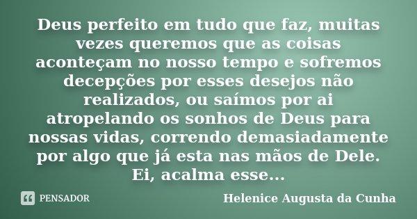Deus Perfeito Em Tudo Que Faz Muitas Helenice Augusta Da Cunha