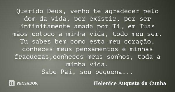 Querido Deus Em Tuas Mãos Coloco Minhas Preocupações: Querido Deus, Venho Te Agradecer Pelo... Helenice Augusta